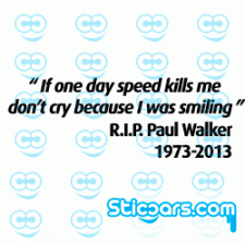 0996 if one day speed kills me Paul Walker